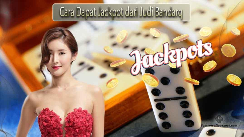 Cara Dapat Jackpot dari Judi Bandarq